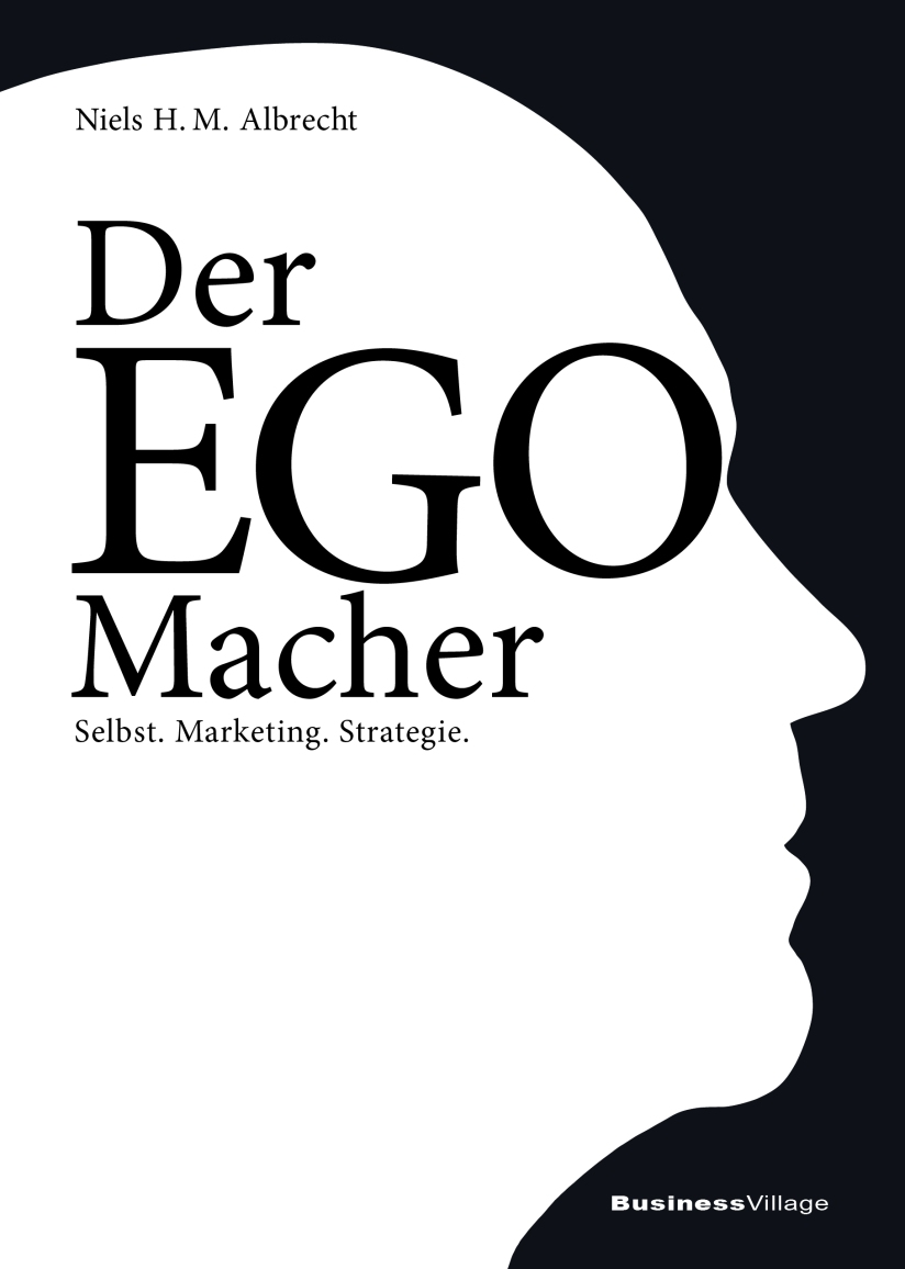 Der EGO-Macher – Selbst. Marketing. Strategie.