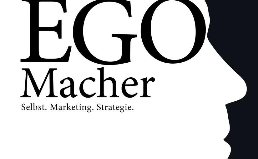 Der EGO-Macher – Selbst. Marketing.Strategie.