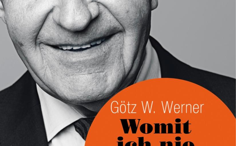 Götz W. Werner: Womit ich nie gerechnethabe